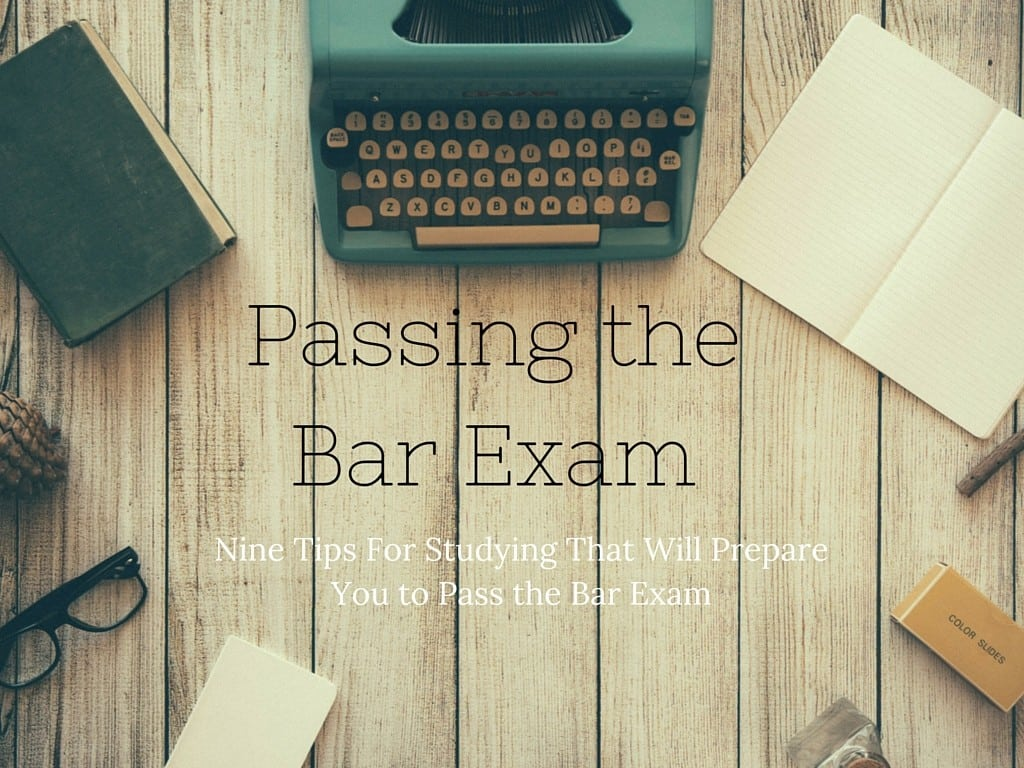 These nine steps will help prepare you to study, take, and pass the Bar Exam