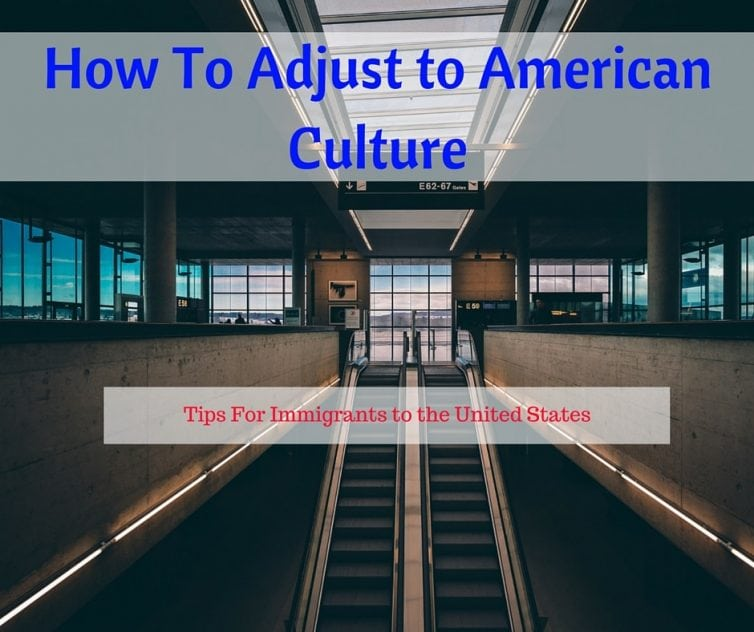 Adjusting to American Culture - Tips for Immigrants to the United States