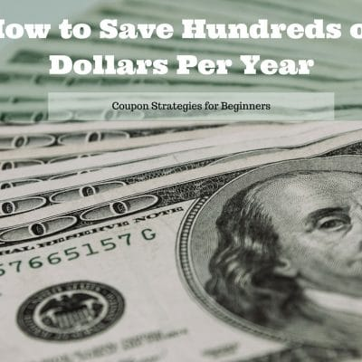 How to Save Hundreds of Dollars Per Year (Coupon Strategies for Beginners)
